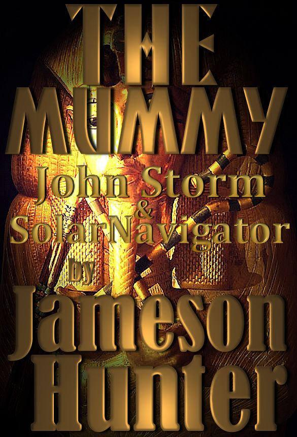 The Mummy, a John Storm adventure story featuring the SolarNavigator, by Jameson Hunter
